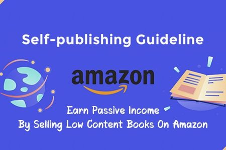 Amazon Self-publishing Guideline:  Earn Passive Income By Selling Low Content Books On Amazon